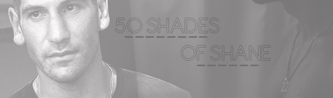 50 Shades Of Shane